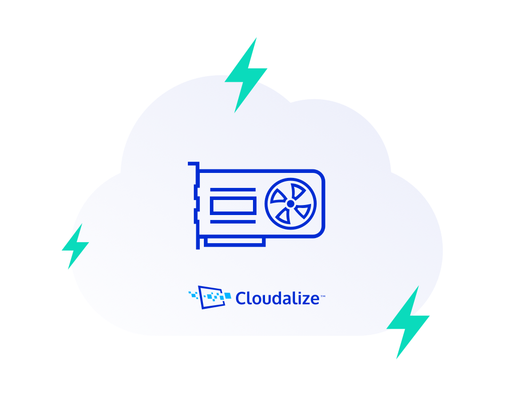 Cloudalize's cutting-edge cloud technology delivers more speed and greater processing power thanks to the latest graphical-processing units (GPUs).